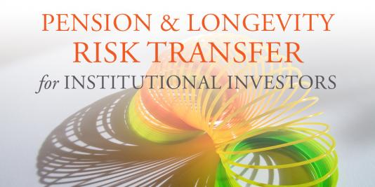 Pension & Longevity Risk Transfer for Institutional Investors